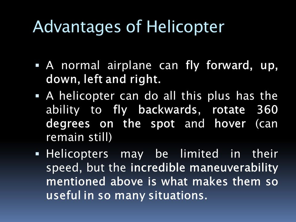 Advantages of Helicopter  A normal airplane can fly forward, up, down, left and right.