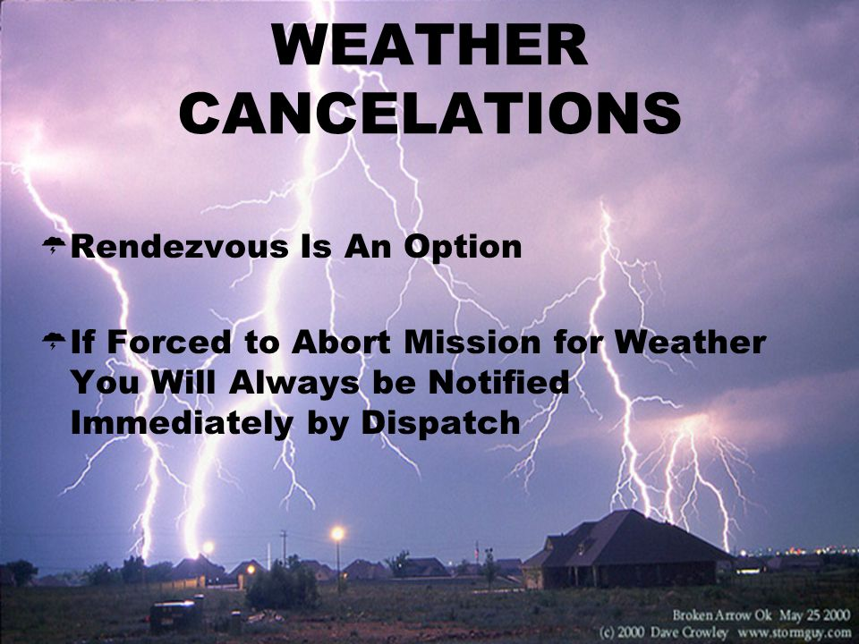 WEATHER CANCELATIONS  Rendezvous Is An Option  If Forced to Abort Mission for Weather You Will Always be Notified Immediately by Dispatch