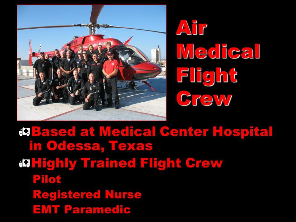 Air Medical Flight Crew  Based at Medical Center Hospital in Odessa, Texas  Highly Trained Flight Crew Pilot Registered Nurse EMT Paramedic