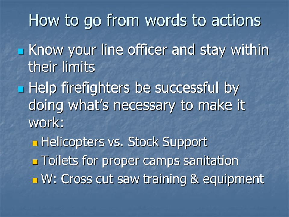 How to go from words to actions Know your line officer and stay within their limits Know your line officer and stay within their limits Help firefighters be successful by doing what's necessary to make it work: Help firefighters be successful by doing what's necessary to make it work: Helicopters vs.