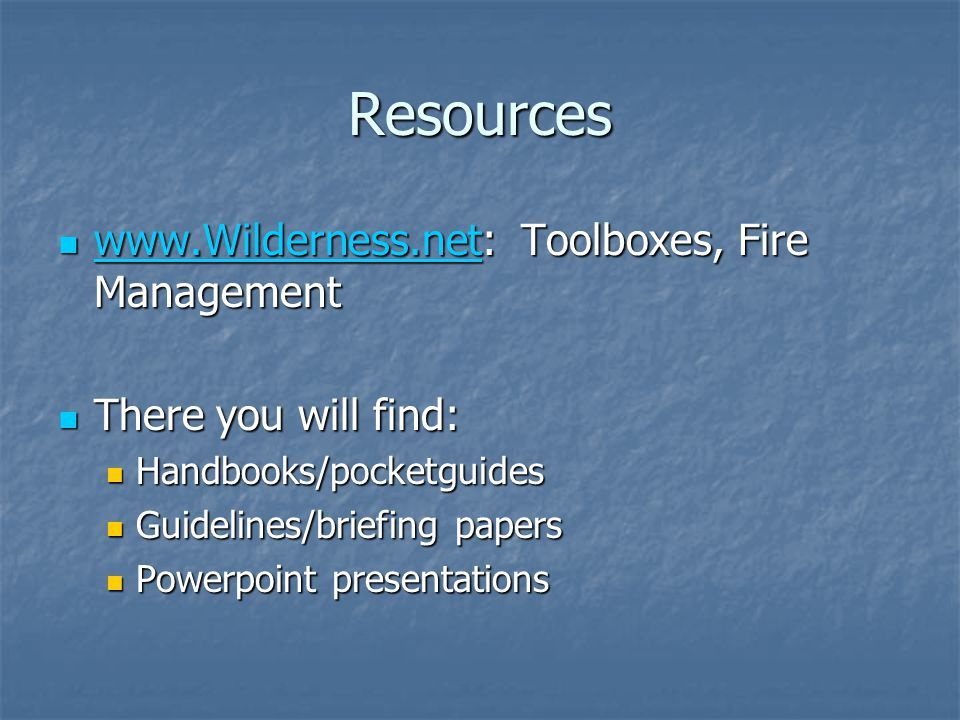 Resources   Toolboxes, Fire Management   Toolboxes, Fire Management   There you will find: There you will find: Handbooks/pocketguides Handbooks/pocketguides Guidelines/briefing papers Guidelines/briefing papers Powerpoint presentations Powerpoint presentations