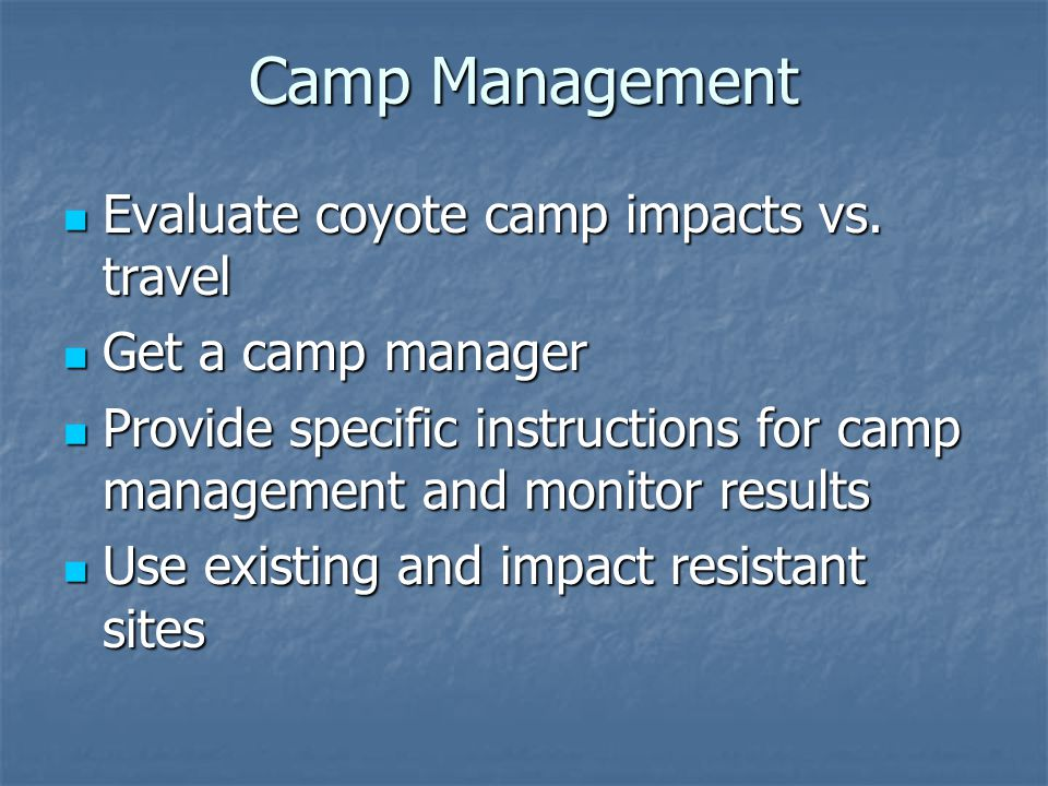 Camp Management Evaluate coyote camp impacts vs. travel Evaluate coyote camp impacts vs.