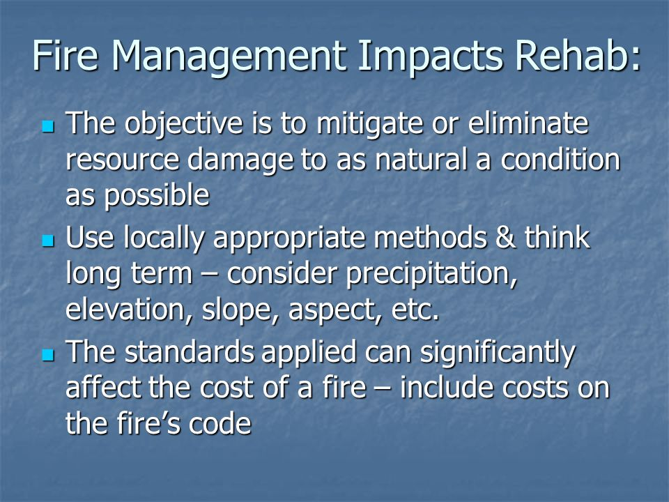 The objective is to mitigate or eliminate resource damage to as natural a condition as possible The objective is to mitigate or eliminate resource damage to as natural a condition as possible Use locally appropriate methods & think long term – consider precipitation, elevation, slope, aspect, etc.