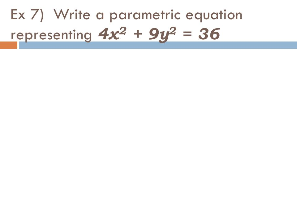 Ex 7) Write a parametric equation representing 4x 2 + 9y 2 = 36