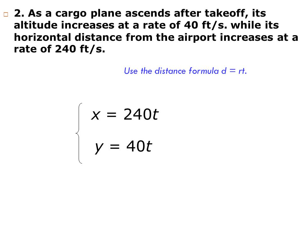  2. As a cargo plane ascends after takeoff, its altitude increases at a rate of 40 ft/s.