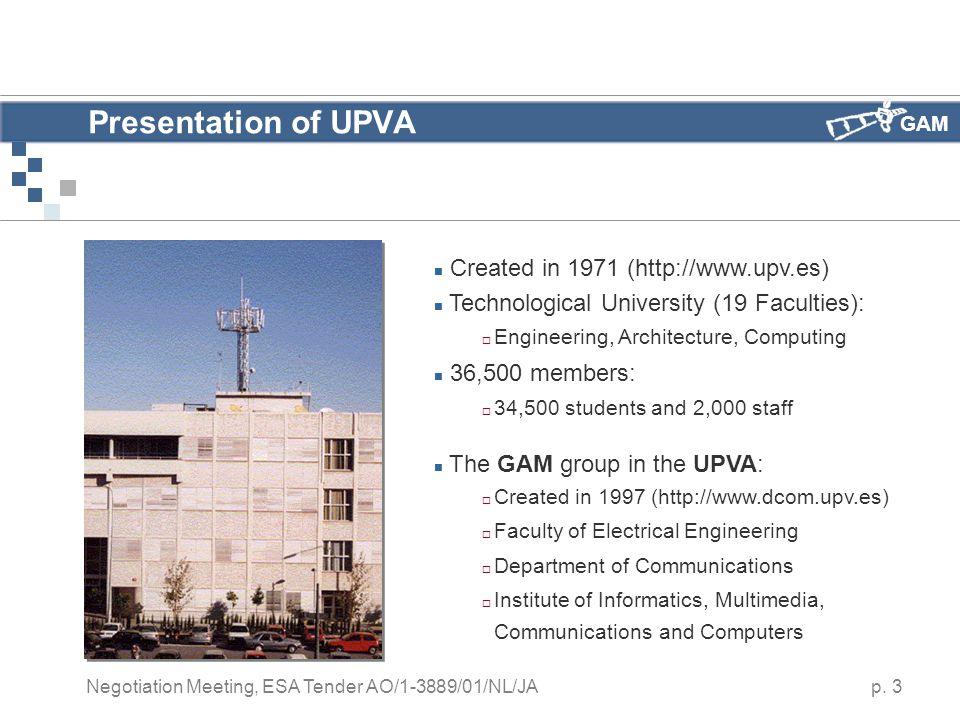 GAM p. 3 Negotiation Meeting, ESA Tender AO/1-3889/01/NL/JA Presentation of UPVA Created in 1971 (http://www.upv.es) Technological University (19 Facu