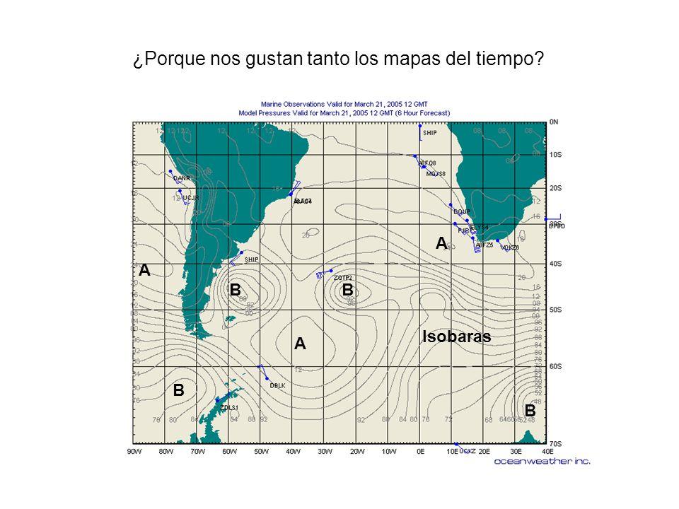 B A B B B A A Isobaras ¿Porque nos gustan tanto los mapas del tiempo