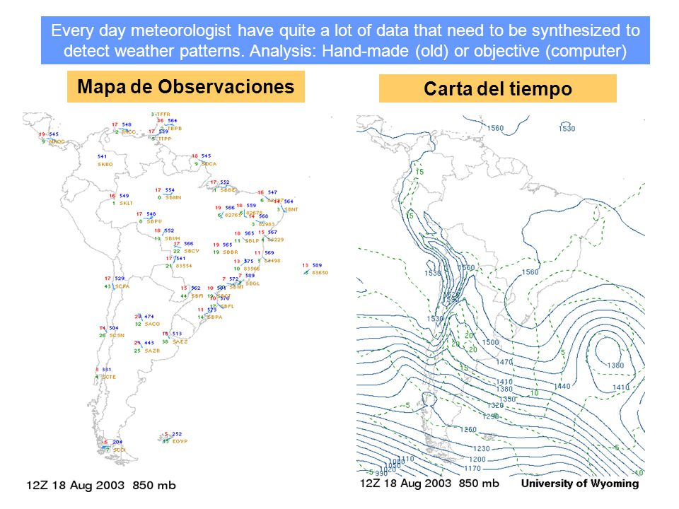 Mapa de Observaciones Carta del tiempo Every day meteorologist have quite a lot of data that need to be synthesized to detect weather patterns.