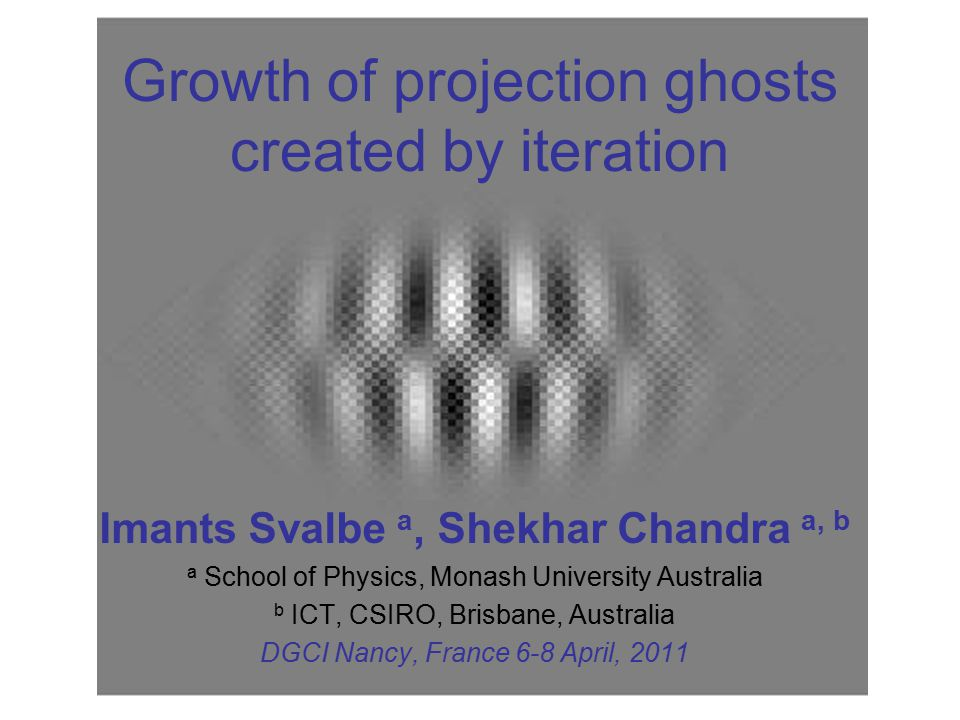 2 Background: Ghosts are discrete objects that are invisible in a projected view taken at any of N discrete angles Ghosts play an important role in the reconstruction of images from projected views of an object* Different images that contain one or more (scaled and translated) ghosts will have exactly the same set of projections in these N directions * Unique image reconstruction is possible when the set of projections excludes all ghosts from the image space (Katz, 1978)