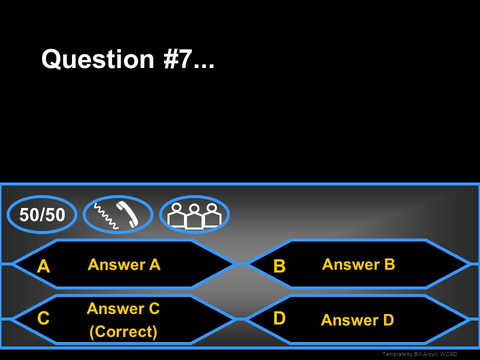 """Template by Bill Arcuri, WCSD Answer A Question #6... Answer C Answer D (""""Correct"""") Answer B A CD B 50/50"""