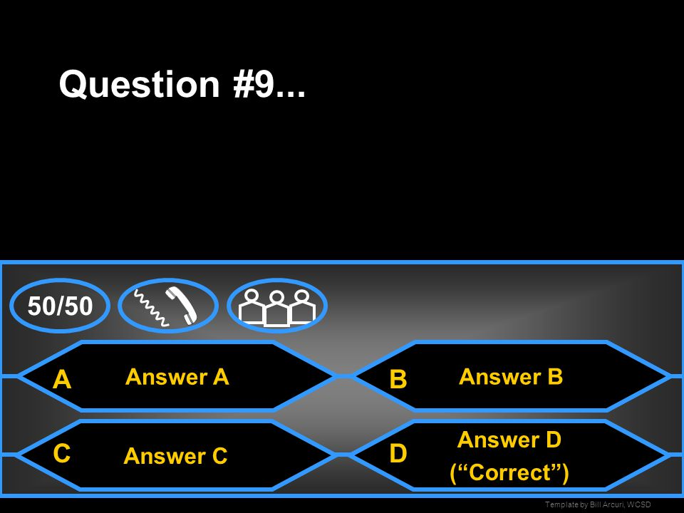 Template by Bill Arcuri, WCSD Answer A Question #8... Answer CAnswer D Answer B (Correct) A CD B 50/50