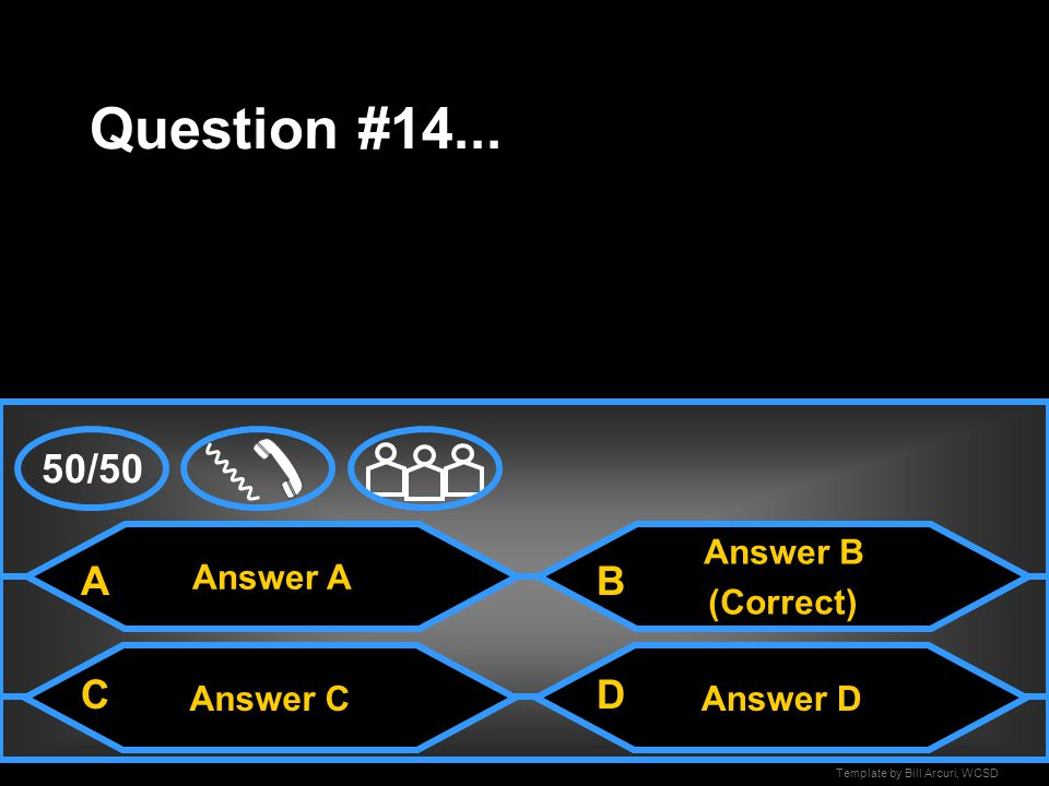 """Template by Bill Arcuri, WCSD Answer A (""""Correct"""") Question #13... Answer CAnswer D Answer B A CD B 50/50"""