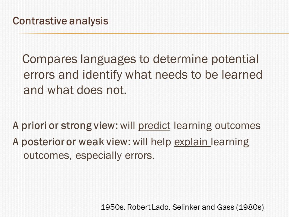 Compares languages to determine potential errors and identify what needs to be learned and what does not. A priori or strong view: will predict learni