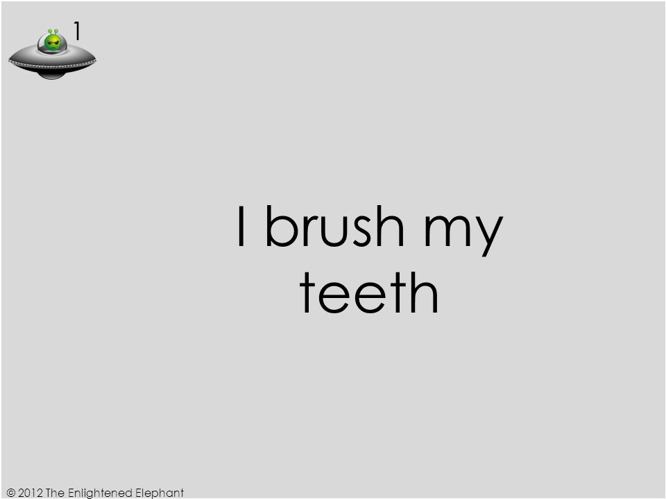 1 I brush my teeth © 2012 The Enlightened Elephant
