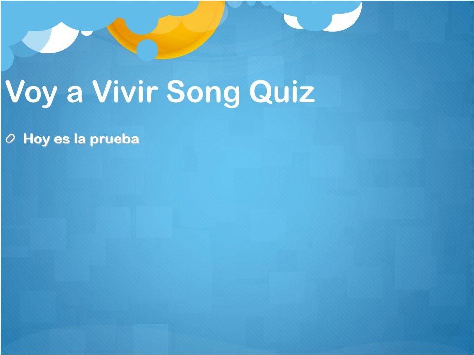 Voy a Vivir Song Quiz Hoy es la prueba