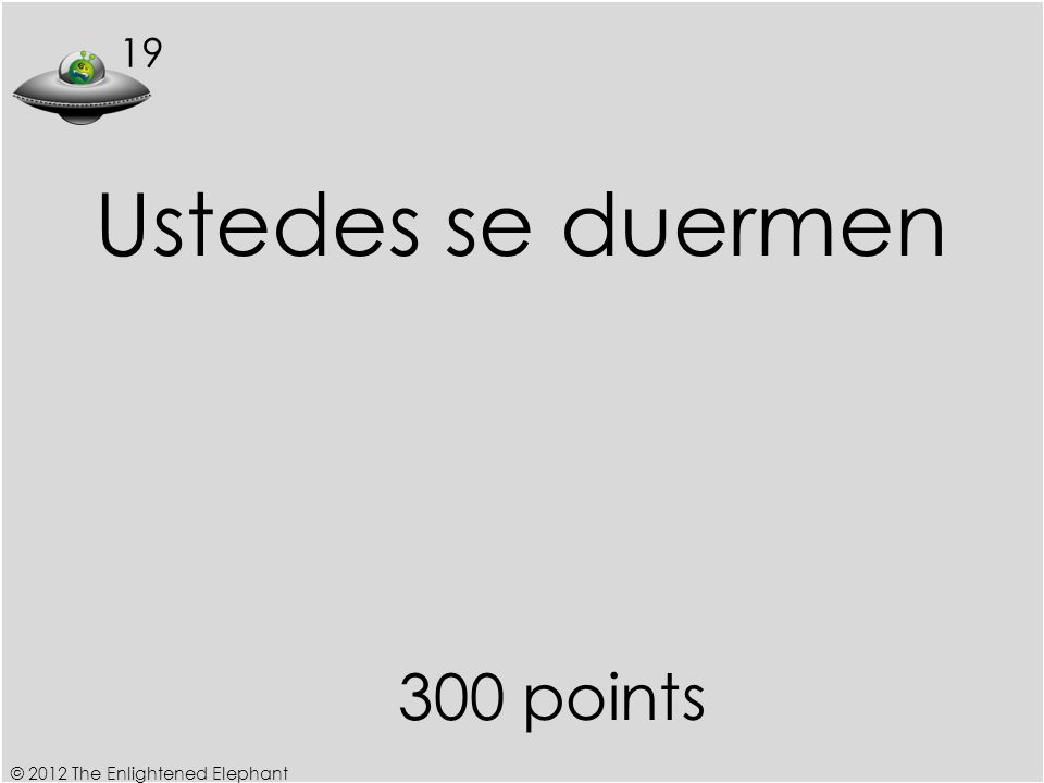 19 300 points Ustedes se duermen © 2012 The Enlightened Elephant