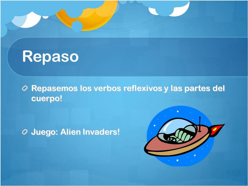 Repaso Repasemos los verbos reflexivos y las partes del cuerpo! Juego: Alien Invaders!