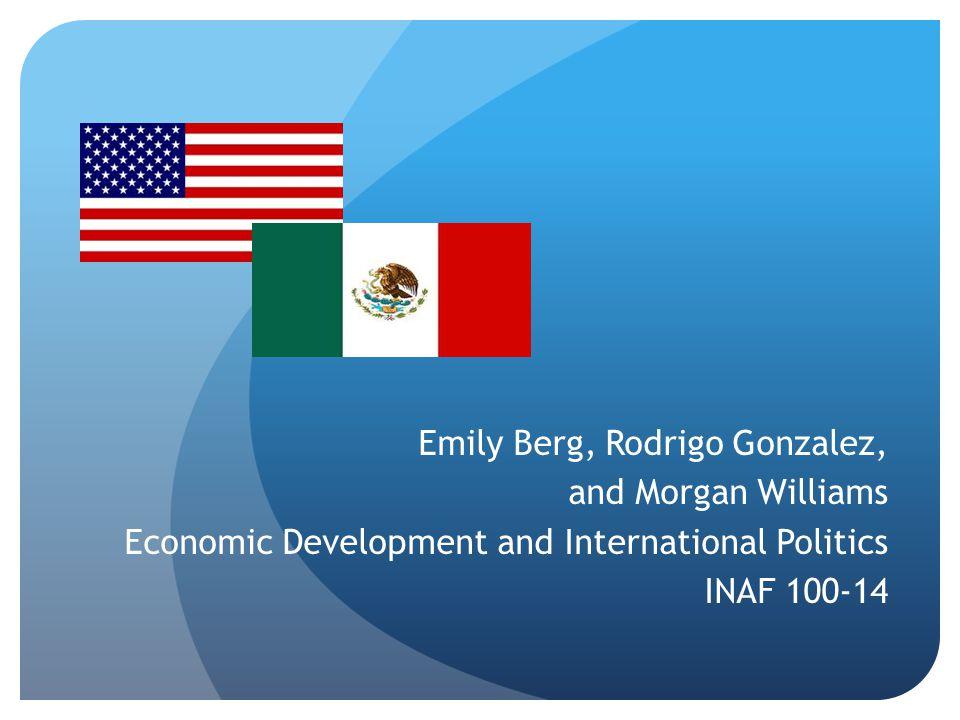 Emily Berg, Rodrigo Gonzalez, and Morgan Williams Economic Development and International Politics INAF 100-14