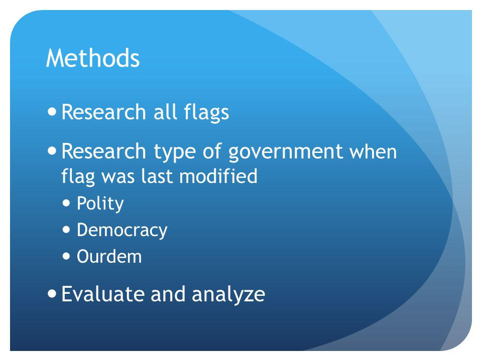 Methods Research all flags Research type of government when flag was last modified Polity Democracy Ourdem Evaluate and analyze