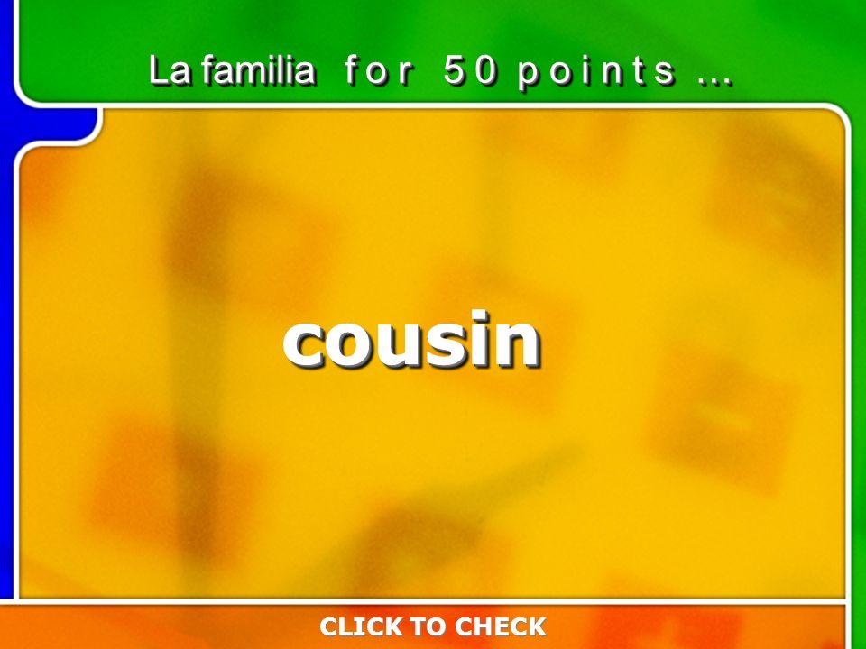 6:506:50 La familia f o r 5 0 p o i n t s … CLICK TO CHECK cousincousin