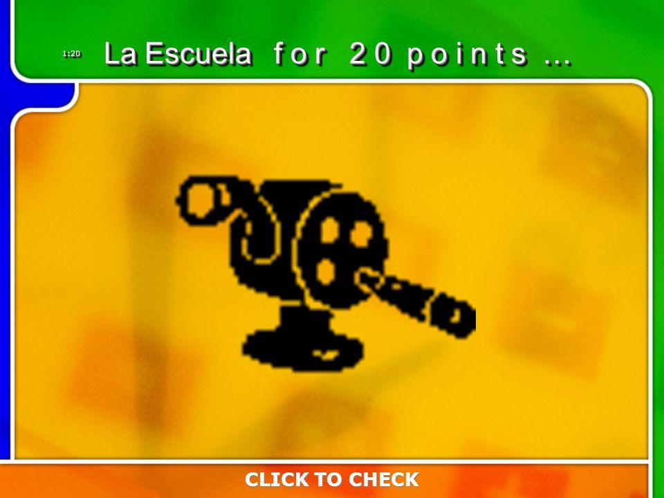 1:201:20 CLICK TO CHECK La Escuela f o r 2 0 p o i n t s …