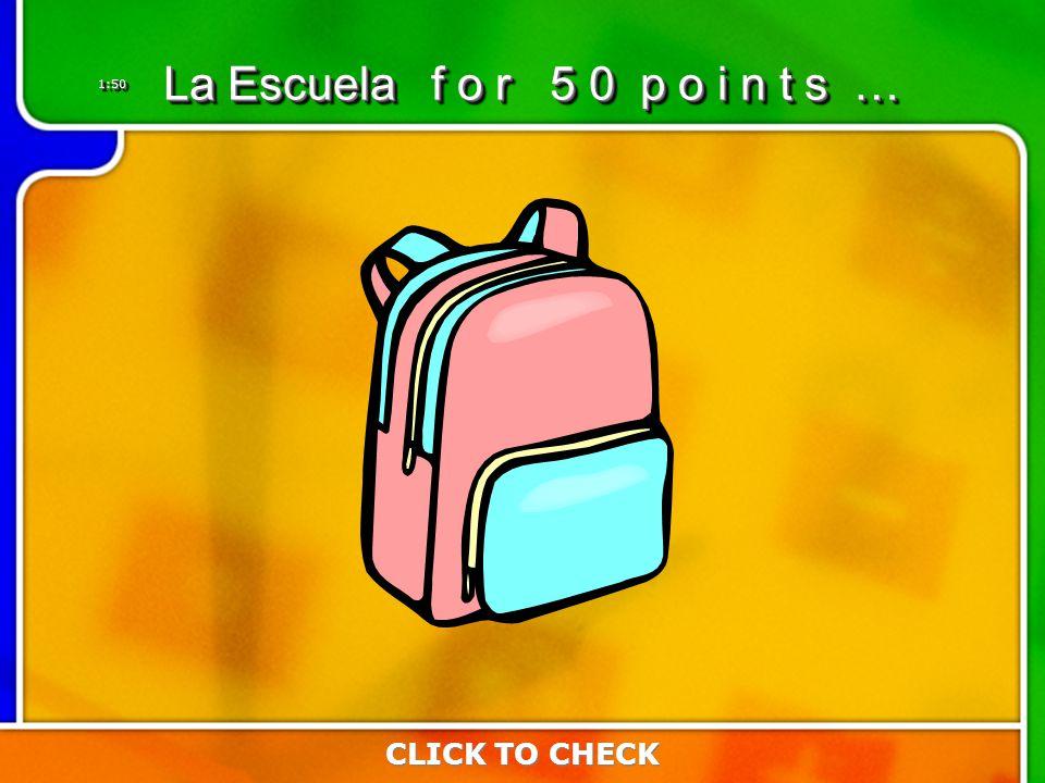 1:501:50 CLICK TO CHECK La Escuela f o r 5 0 p o i n t s …