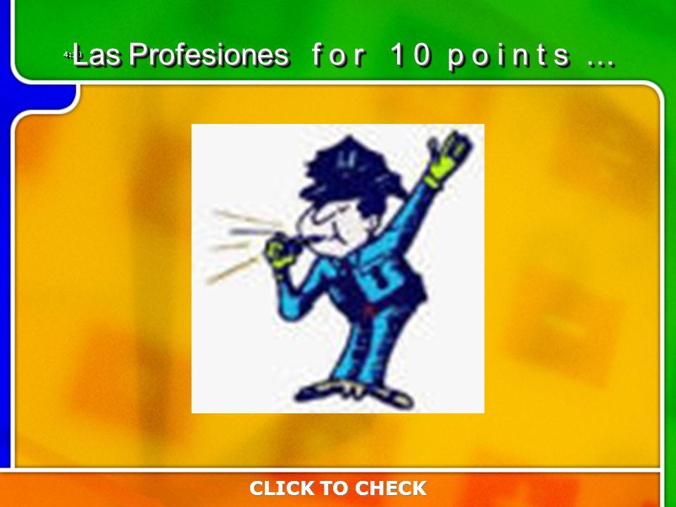 4:104:10 CLICK TO CHECK Las Profesiones f o r 1 0 p o i n t s …