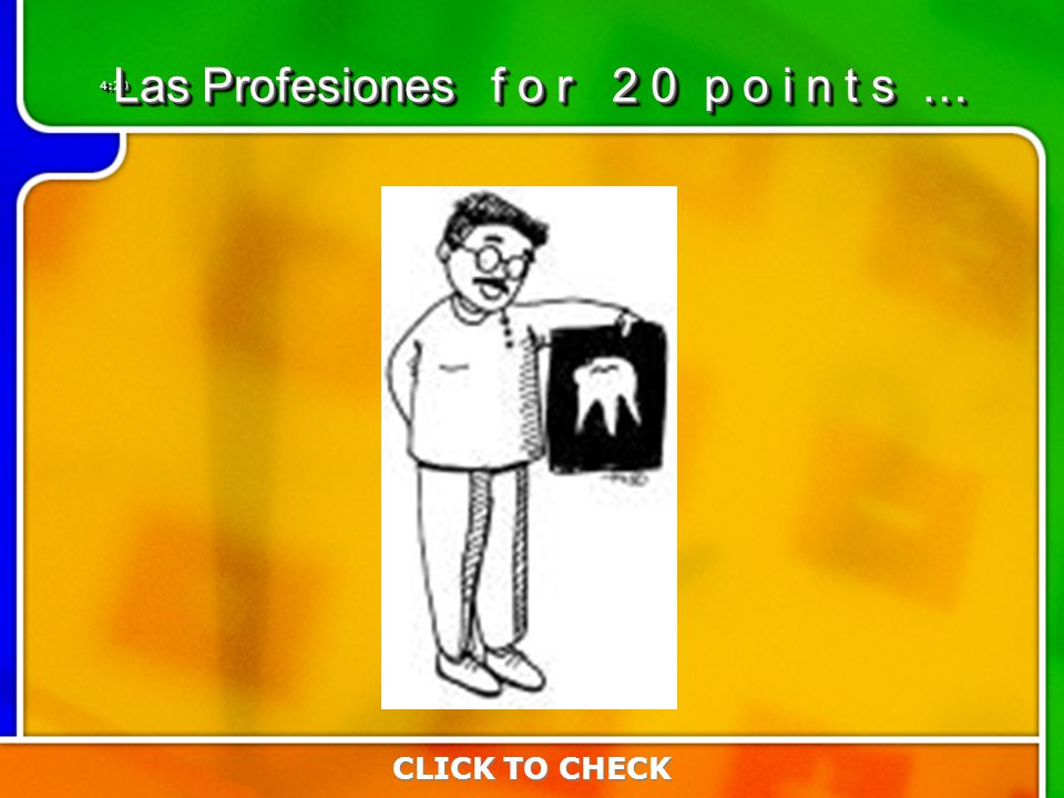 4:204:20 CLICK TO CHECK Las Profesiones f o r 2 0 p o i n t s …