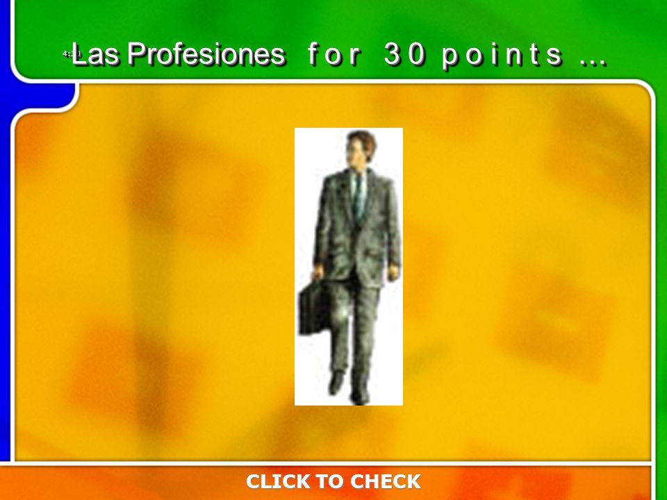 4:304:30 CLICK TO CHECK Las Profesiones f o r 3 0 p o i n t s …