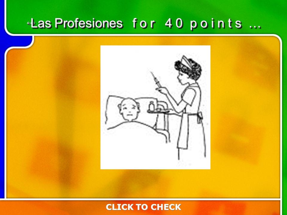 4:404:40 CLICK TO CHECK Las Profesiones f o r 4 0 p o i n t s …