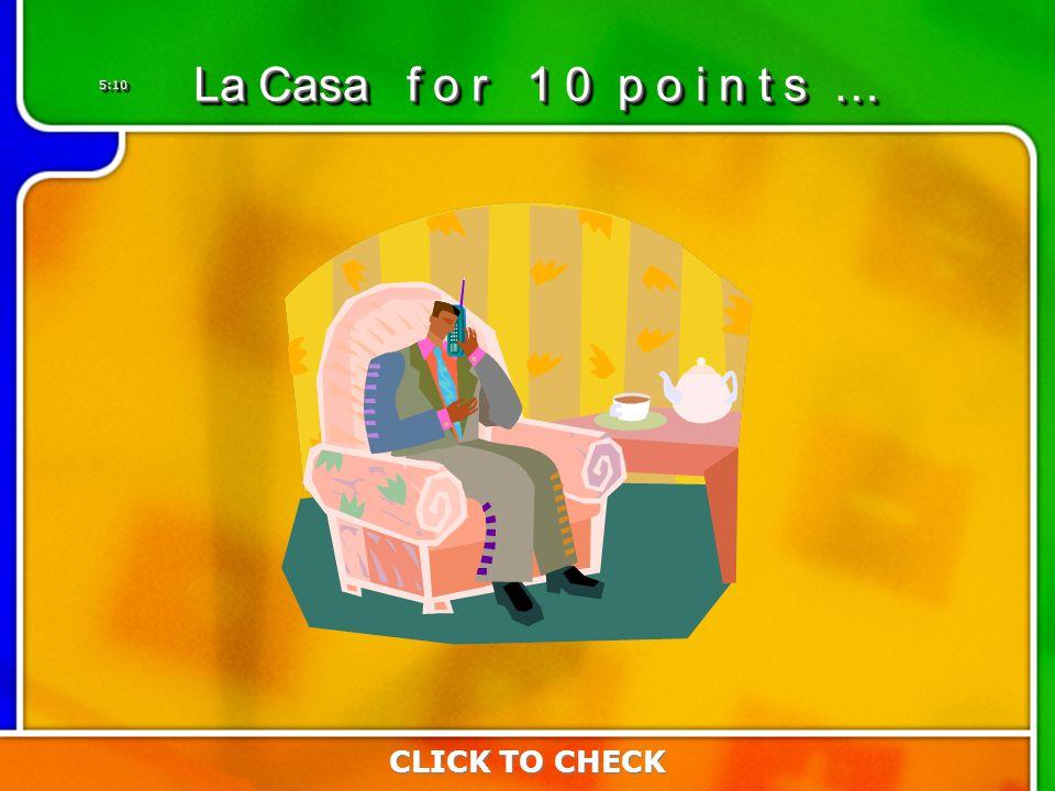 5:105:10 CLICK TO CHECK La Casa f o r 1 0 p o i n t s …