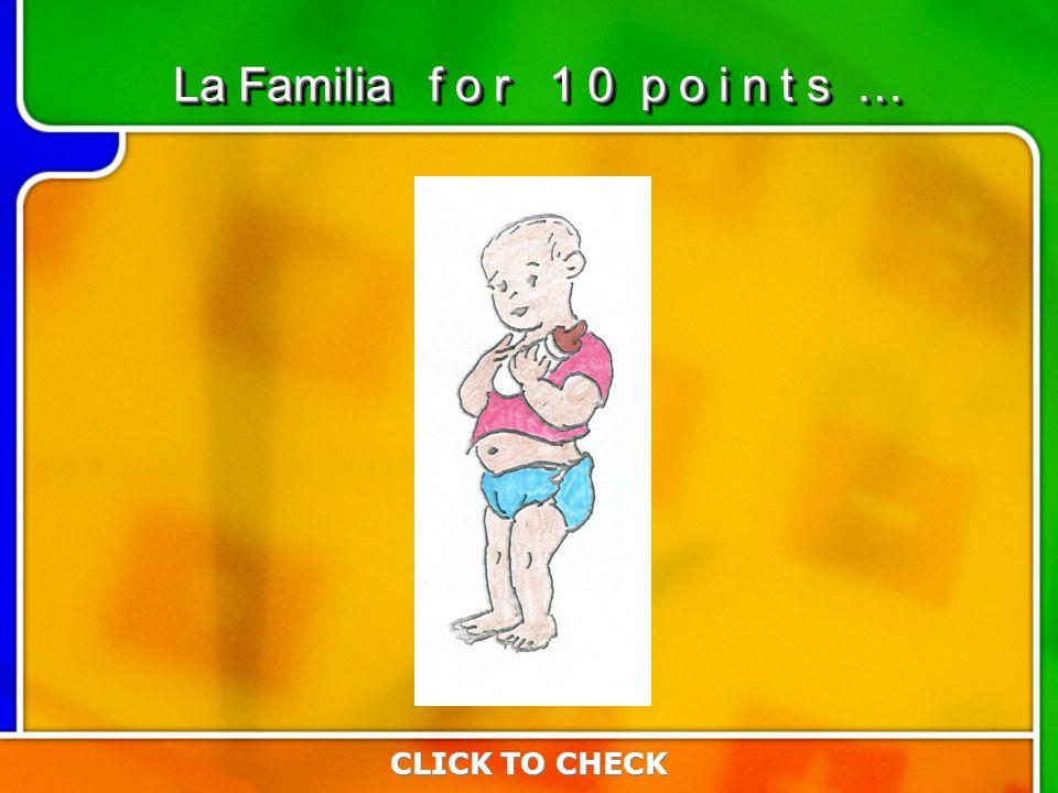 6:106:10 CLICK TO CHECK La Familia f o r 1 0 p o i n t s …