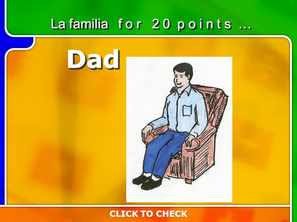 6:206:20 CLICK TO CHECK La familia f o r 2 0 p o i n t s … DadDad