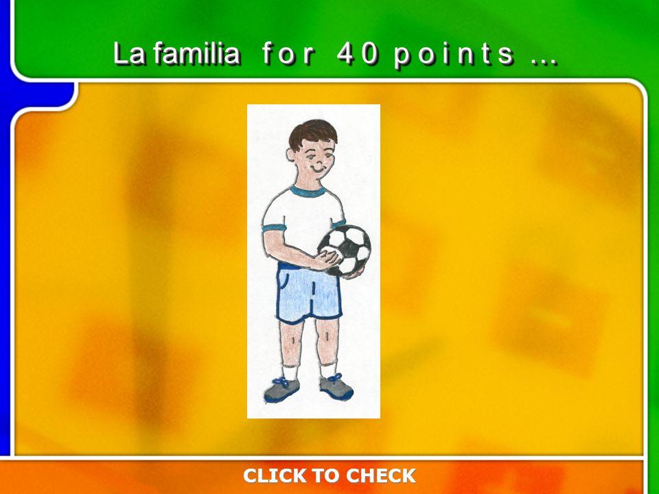 6:406:40 CLICK TO CHECK La familia f o r 4 0 p o i n t s …