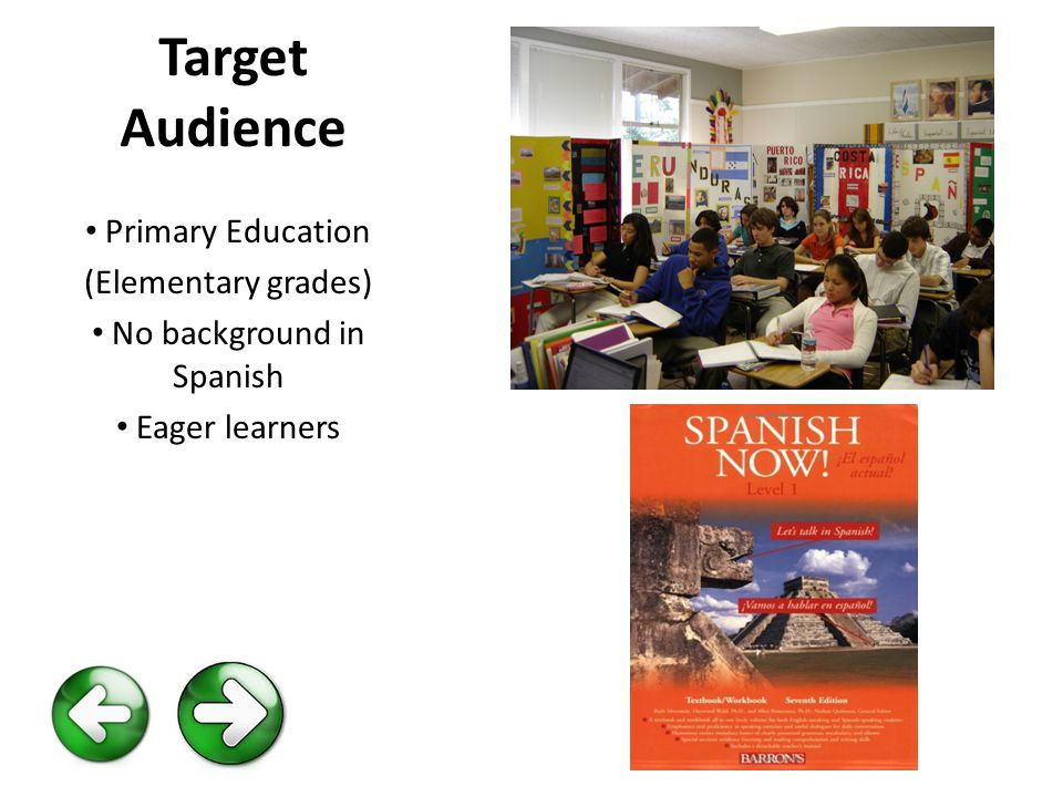 Target Audience Primary Education (Elementary grades) No background in Spanish Eager learners