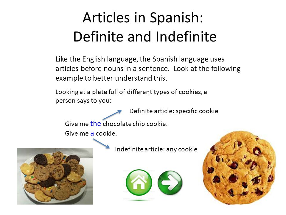 Articles in Spanish: Definite and Indefinite Like the English language, the Spanish language uses articles before nouns in a sentence.
