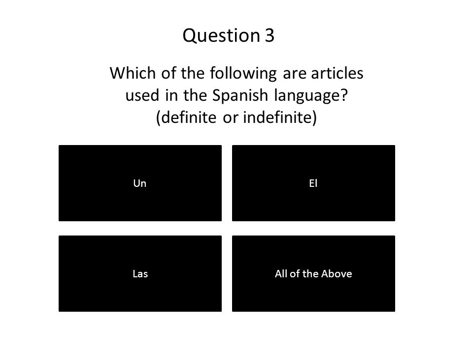 Question 3 UnEl LasAll of the Above Which of the following are articles used in the Spanish language.