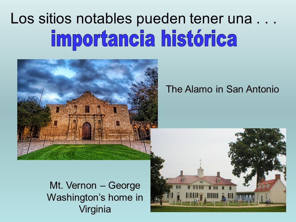 Los sitios notables pueden tener una... The Alamo in San Antonio Mt. Vernon – George Washington's home in Virginia