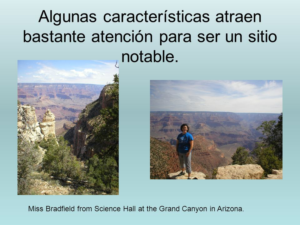 Algunas características atraen bastante atención para ser un sitio notable. Miss Bradfield from Science Hall at the Grand Canyon in Arizona.