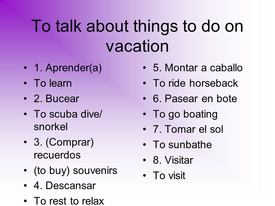 To talk about things to do on vacation 1. Aprender(a) To learn 2.