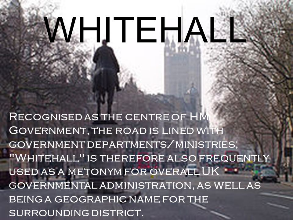Whitehall is a road in WESTMINSTER in LONDON, ENGLAND.