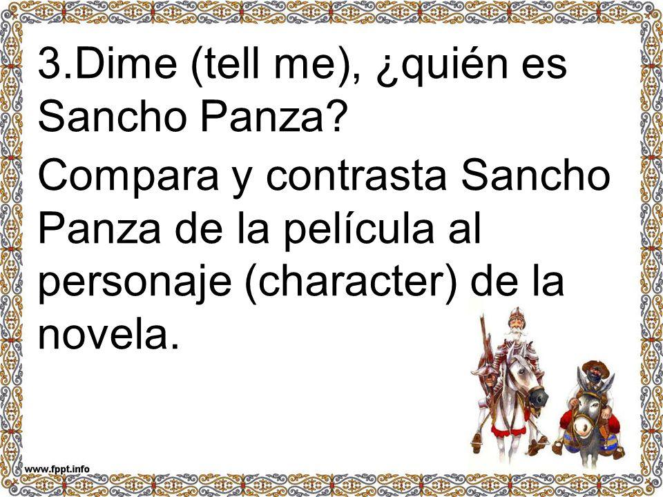 3.Dime (tell me), ¿quién es Sancho Panza? Compara y contrasta Sancho Panza de la película al personaje (character) de la novela.
