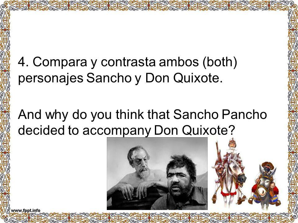 4. Compara y contrasta ambos (both) personajes Sancho y Don Quixote. And why do you think that Sancho Pancho decided to accompany Don Quixote?