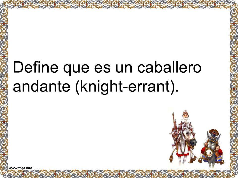Define que es un caballero andante (knight-errant).