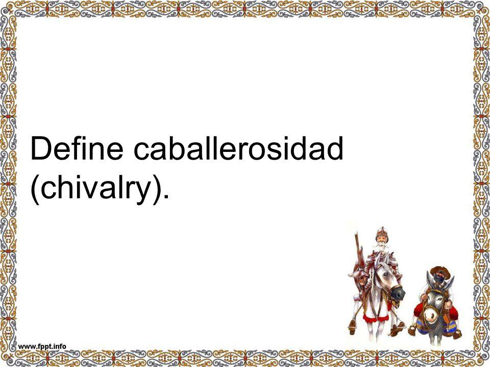 Define caballerosidad (chivalry).