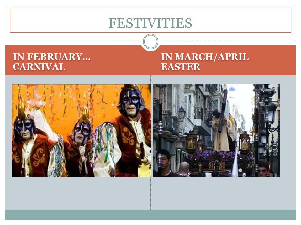 IN FEBRUARY… CARNIVAL IN MARCH/APRIL EASTER FESTIVITIES