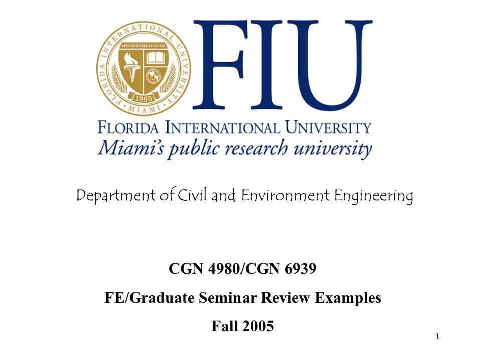 1 Department of Civil and Environment Engineering CGN 4980/CGN 6939 FE/Graduate Seminar Review Examples Fall 2005