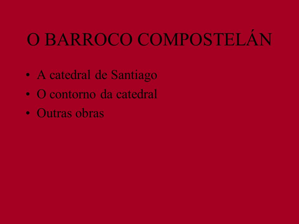 O BARROCO COMPOSTELÁN A catedral de Santiago O contorno da catedral Outras obras