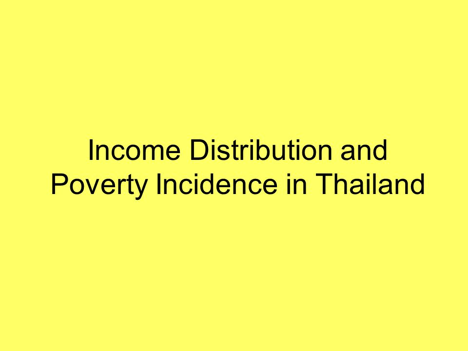 Income Distribution and Poverty Incidence in Thailand