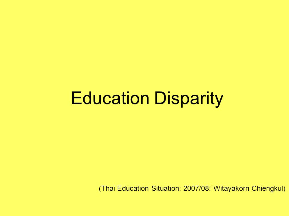 Education Disparity (Thai Education Situation: 2007/08: Witayakorn Chiengkul)